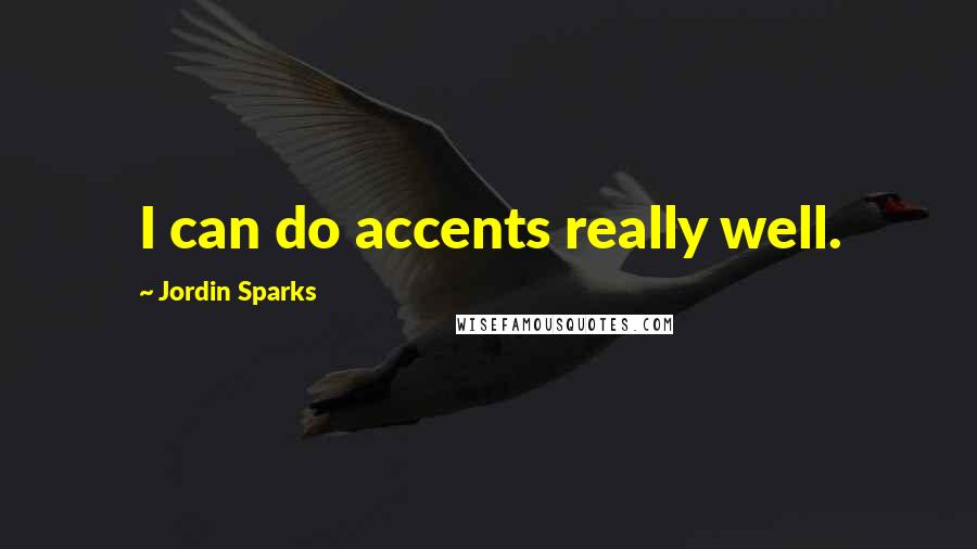 Jordin Sparks quotes: I can do accents really well.