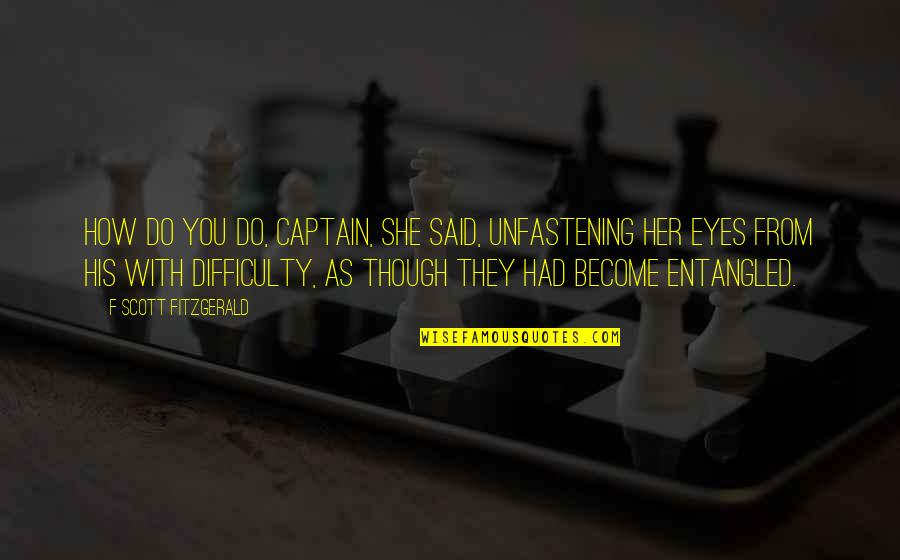 Jordy Quotes By F Scott Fitzgerald: How do you do, Captain, she said, unfastening