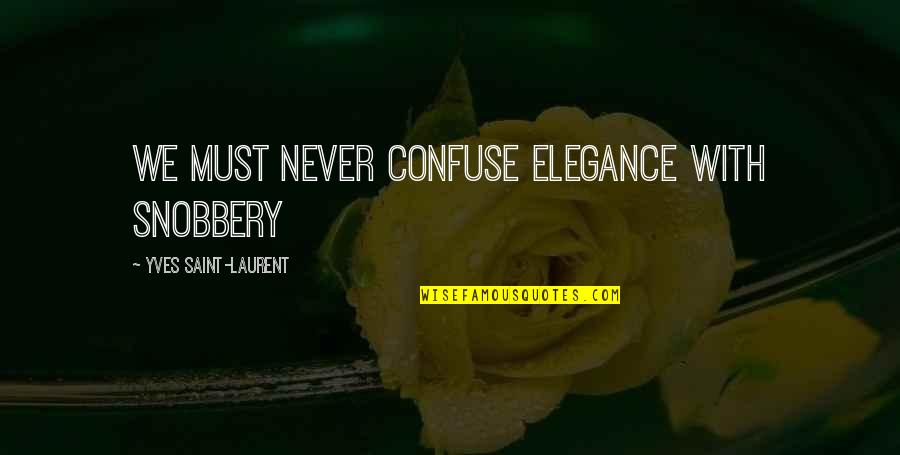 Jorge Bergoglio Quotes By Yves Saint-Laurent: We must never confuse elegance with snobbery