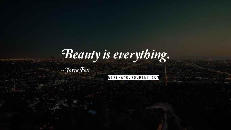 Jorja Fox quotes: Beauty is everything.