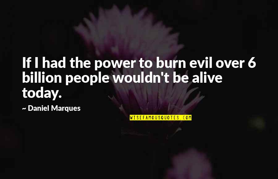 Jormanric Quotes By Daniel Marques: If I had the power to burn evil