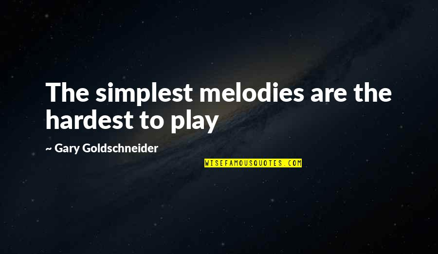 Jormanric Quotes By Gary Goldschneider: The simplest melodies are the hardest to play