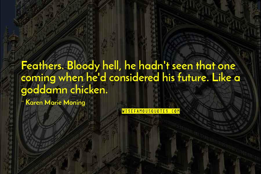 Jormanric Quotes By Karen Marie Moning: Feathers. Bloody hell, he hadn't seen that one