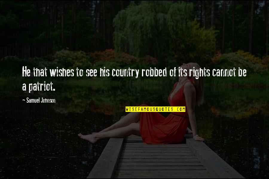 Jormanric Quotes By Samuel Johnson: He that wishes to see his country robbed