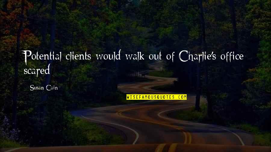 Jormanric Quotes By Susan Cain: Potential clients would walk out of Charlie's office