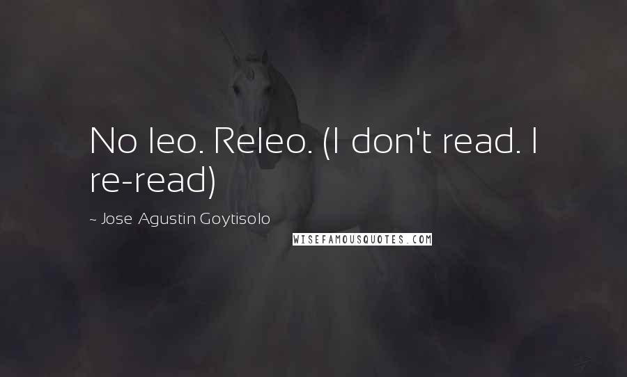 Jose Agustin Goytisolo quotes: No leo. Releo. (I don't read. I re-read)