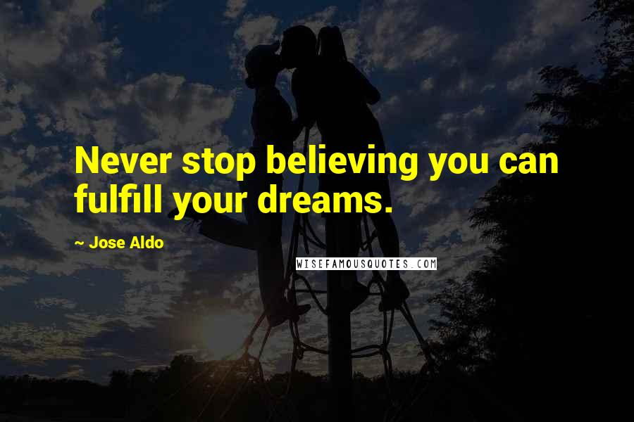 Jose Aldo quotes: Never stop believing you can fulfill your dreams.