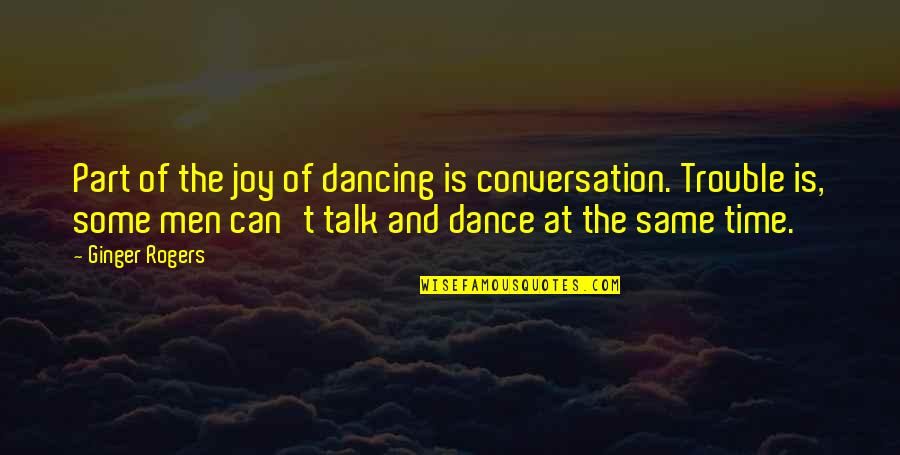 Jose Angel Gutierrez Quotes By Ginger Rogers: Part of the joy of dancing is conversation.