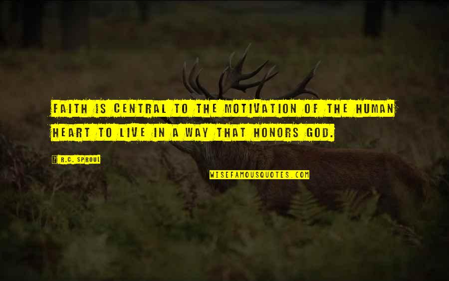 Jose Angel Gutierrez Quotes By R.C. Sproul: Faith is central to the motivation of the
