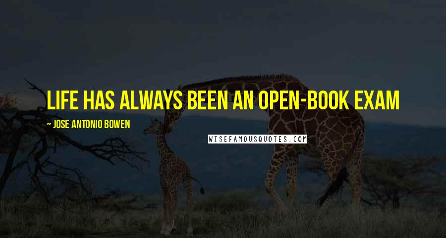 Jose Antonio Bowen quotes: Life has always been an open-book exam