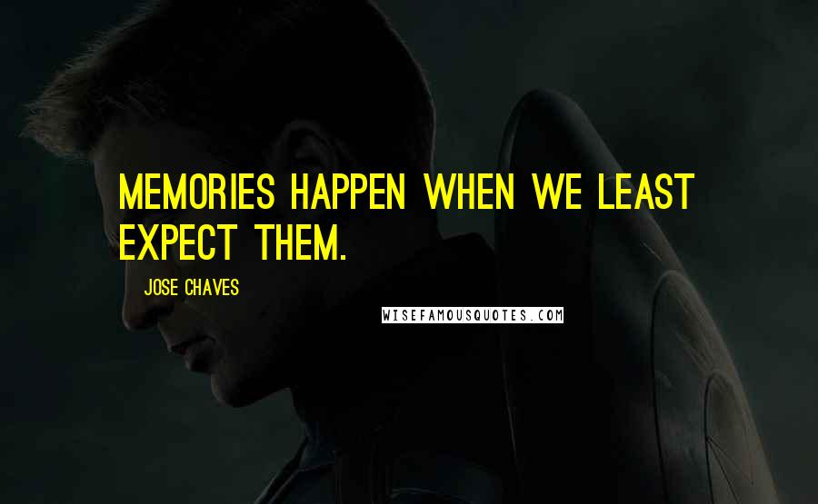 Jose Chaves quotes: memories happen when we least expect them.