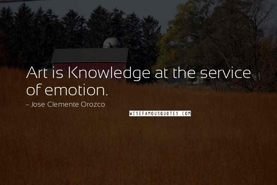 Jose Clemente Orozco quotes: Art is Knowledge at the service of emotion.