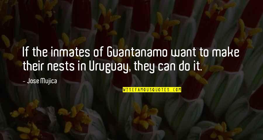 Jose Mujica Quotes By Jose Mujica: If the inmates of Guantanamo want to make