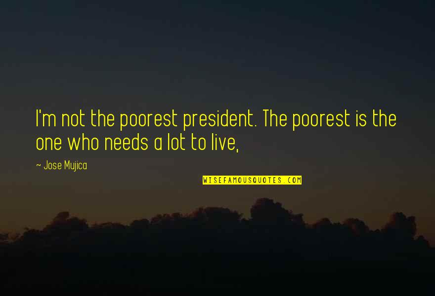 Jose Mujica Quotes By Jose Mujica: I'm not the poorest president. The poorest is