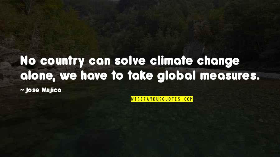 Jose Mujica Quotes By Jose Mujica: No country can solve climate change alone, we