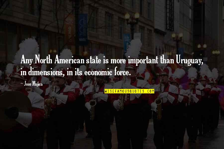 Jose Mujica Quotes By Jose Mujica: Any North American state is more important than