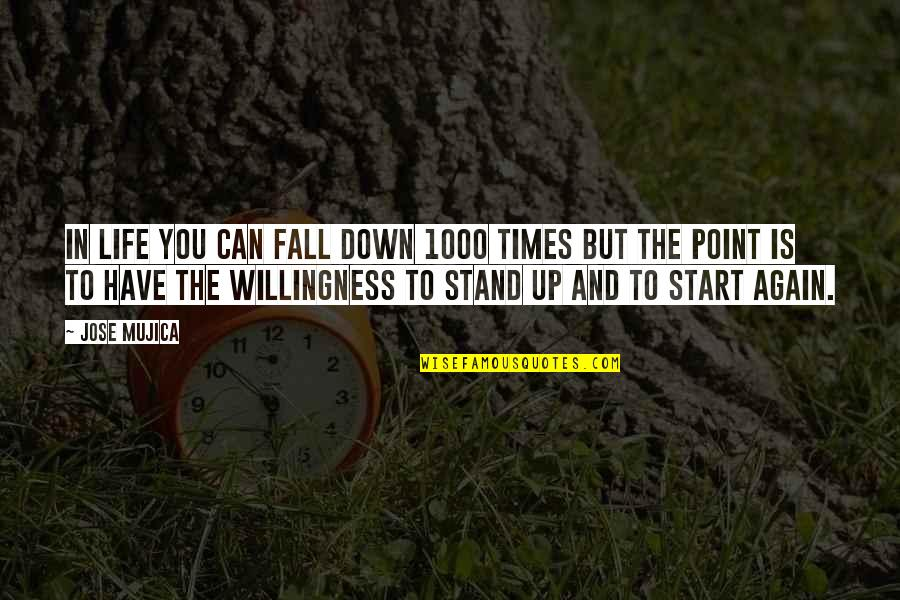 Jose Mujica Quotes By Jose Mujica: In life you can fall down 1000 times