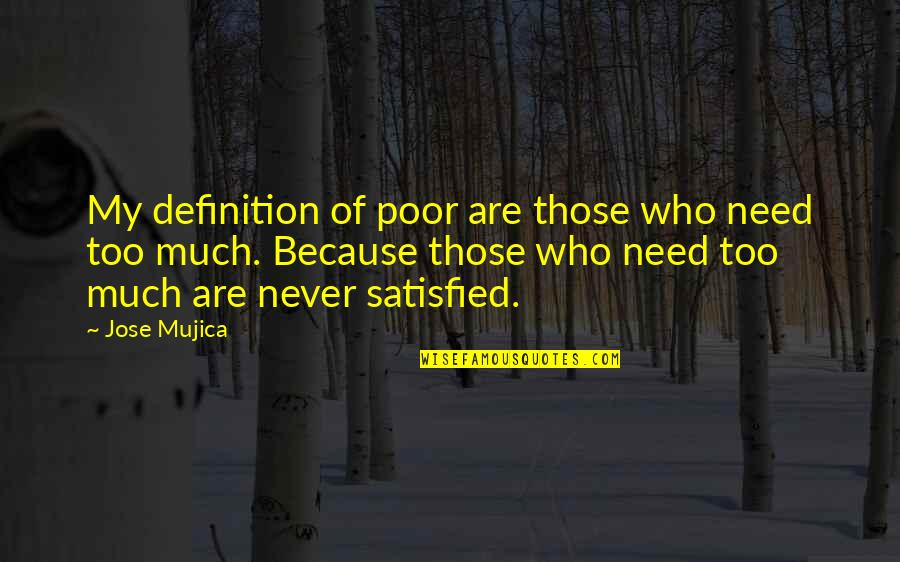 Jose Mujica Quotes By Jose Mujica: My definition of poor are those who need