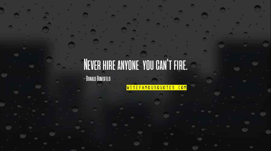 Jose Rizal Noli Me Tangere Tagalog Quotes By Donald Rumsfeld: Never hire anyone you can't fire.