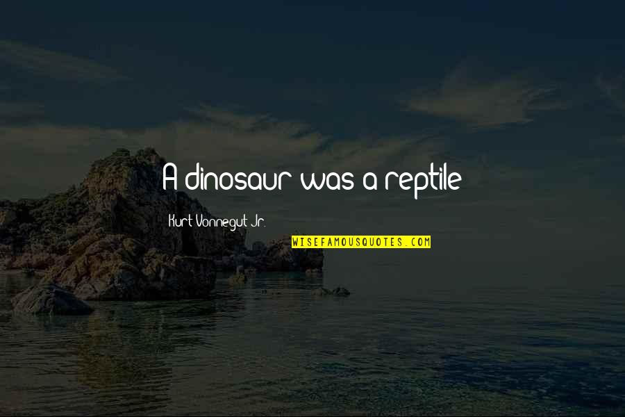 Jose Rizal Noli Me Tangere Tagalog Quotes By Kurt Vonnegut Jr.: A dinosaur was a reptile