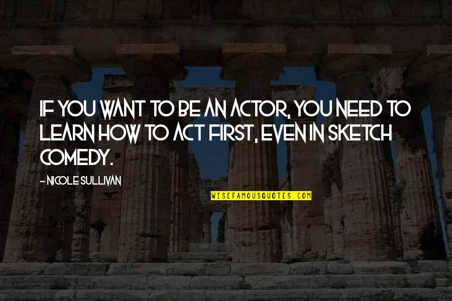 Jose Rizal Noli Me Tangere Tagalog Quotes By Nicole Sullivan: If you want to be an actor, you