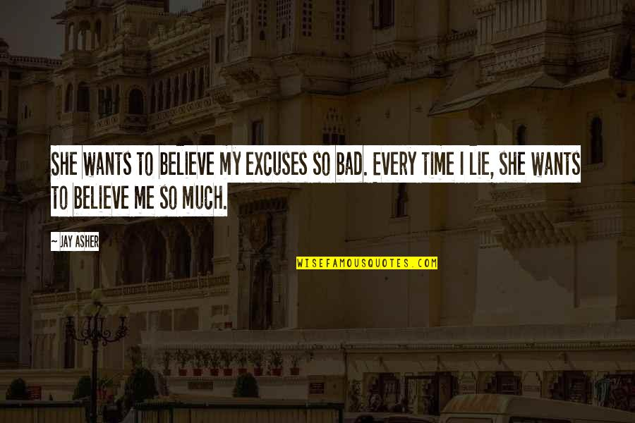 Jose Sanchez Del Rio Quotes By Jay Asher: She wants to believe my excuses so bad.