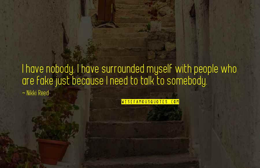 Jose Sanchez Del Rio Quotes By Nikki Reed: I have nobody. I have surrounded myself with