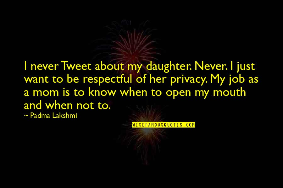 Jose Sanchez Del Rio Quotes By Padma Lakshmi: I never Tweet about my daughter. Never. I