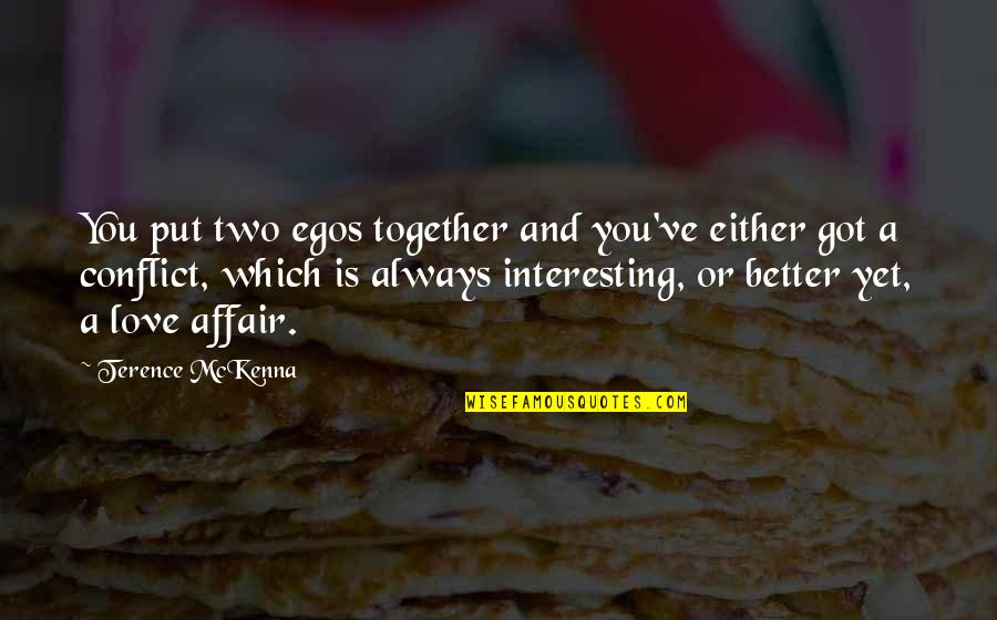 Jose Sanchez Del Rio Quotes By Terence McKenna: You put two egos together and you've either