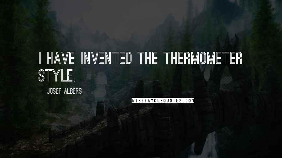 Josef Albers quotes: I have invented the Thermometer style.