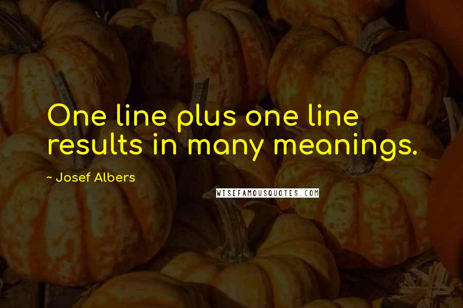 Josef Albers quotes: One line plus one line results in many meanings.