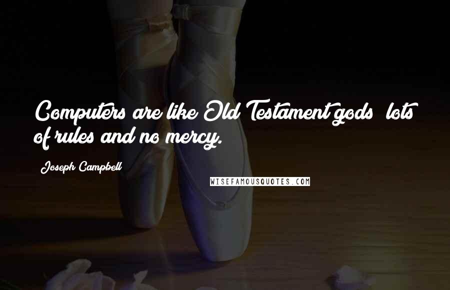 Joseph Campbell quotes: Computers are like Old Testament gods; lots of rules and no mercy.