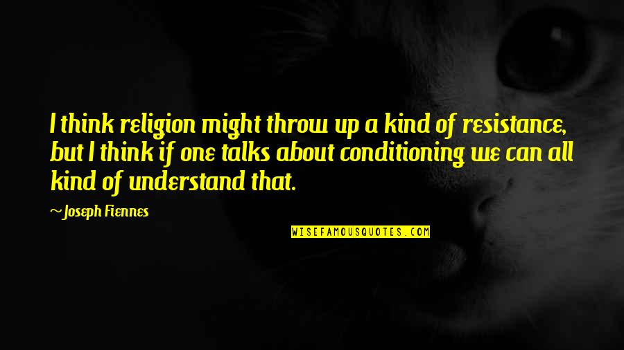 Joseph Fiennes Quotes By Joseph Fiennes: I think religion might throw up a kind
