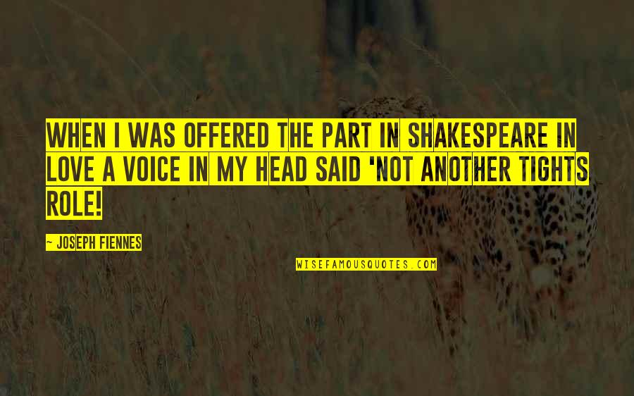 Joseph Fiennes Quotes By Joseph Fiennes: When I was offered the part in Shakespeare