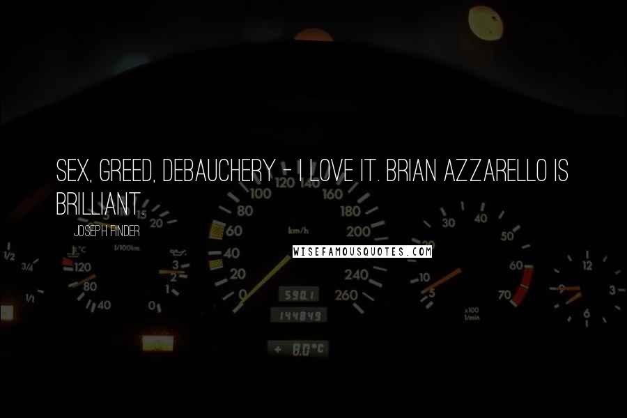 Joseph Finder quotes: Sex, greed, debauchery - I love it. Brian Azzarello is brilliant.