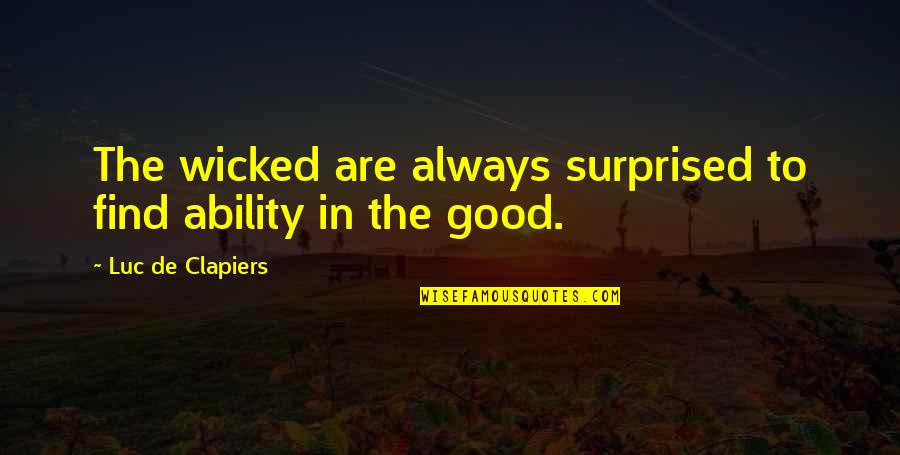 Joseph Gribble Quotes By Luc De Clapiers: The wicked are always surprised to find ability