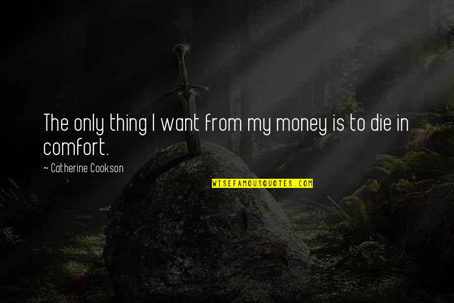 Joseph Guillotin Quotes By Catherine Cookson: The only thing I want from my money