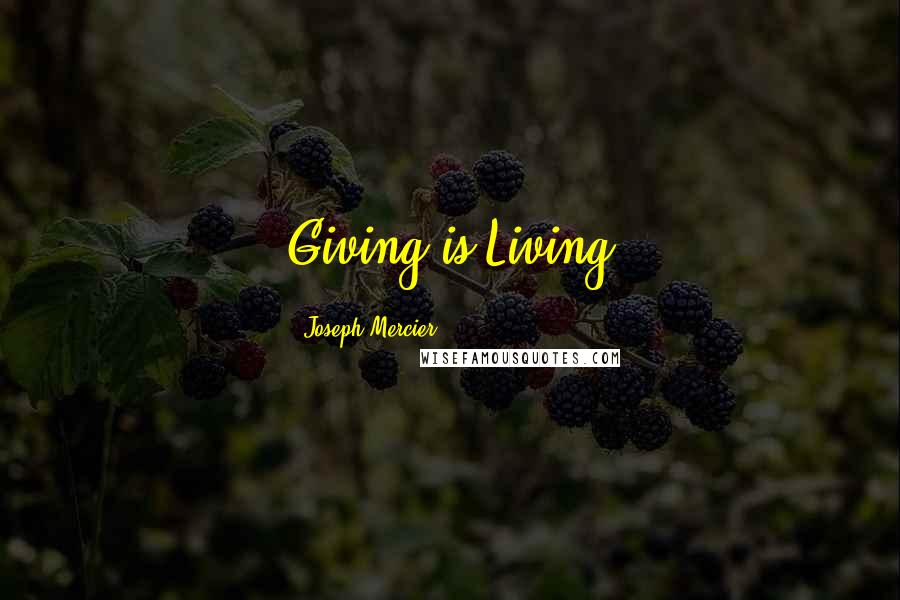 Joseph Mercier quotes: Giving is Living