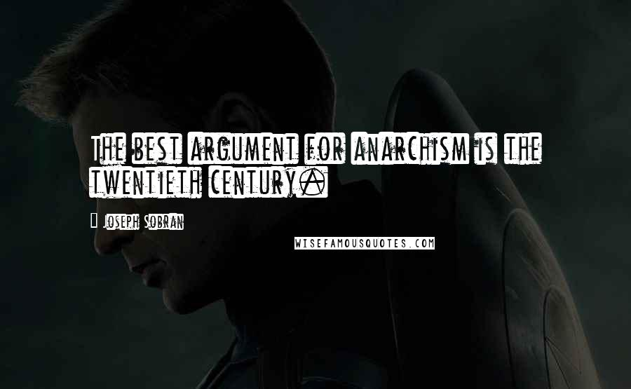 Joseph Sobran quotes: The best argument for anarchism is the twentieth century.