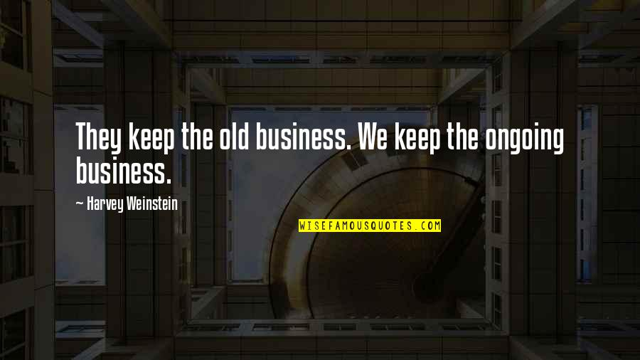 Joseph Welch Quotes By Harvey Weinstein: They keep the old business. We keep the