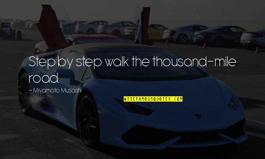Joseph Welch Quotes By Miyamoto Musashi: Step by step walk the thousand-mile road.