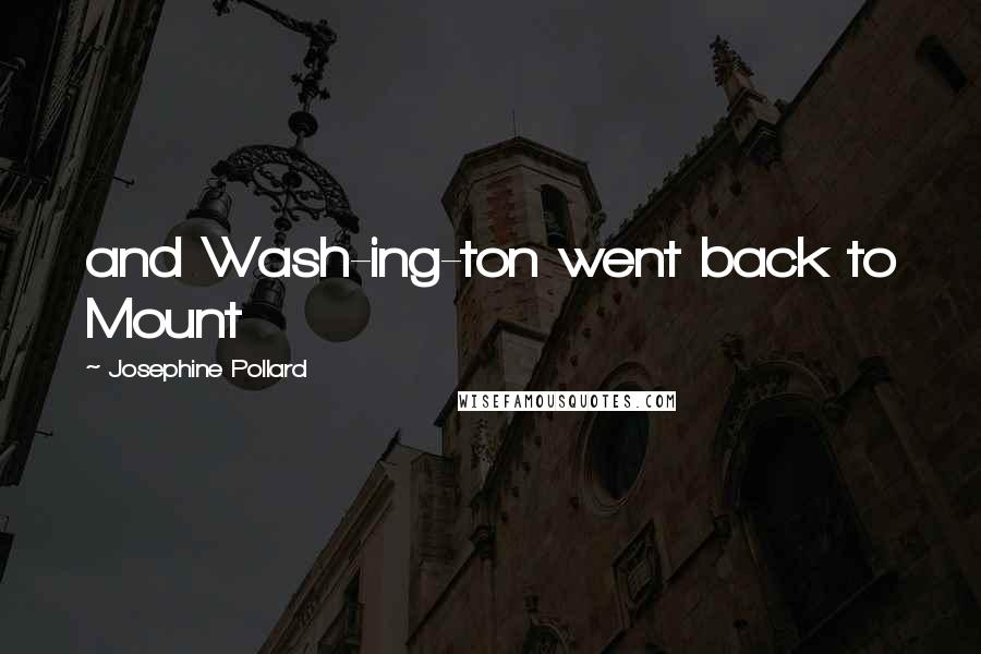 Josephine Pollard quotes: and Wash-ing-ton went back to Mount