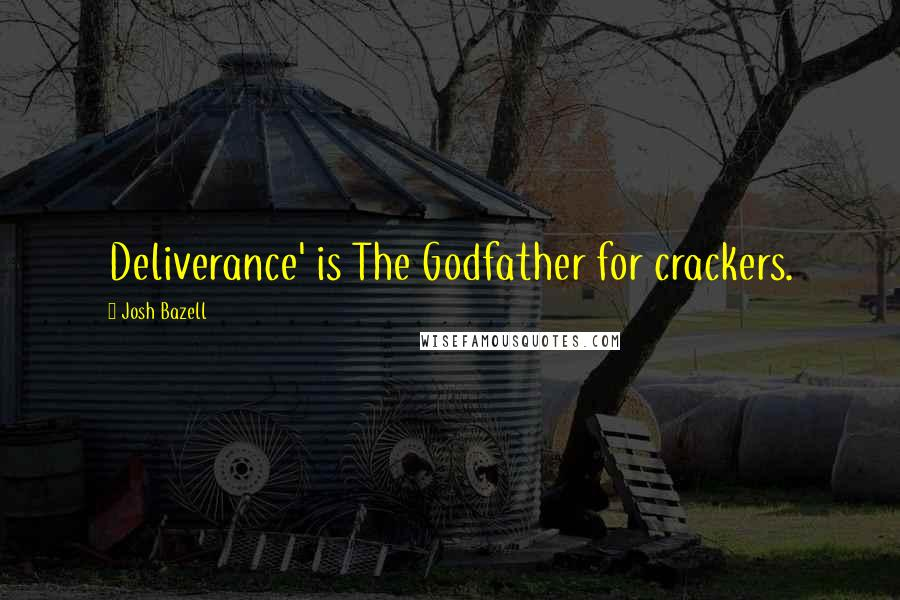 Josh Bazell quotes: Deliverance' is The Godfather for crackers.