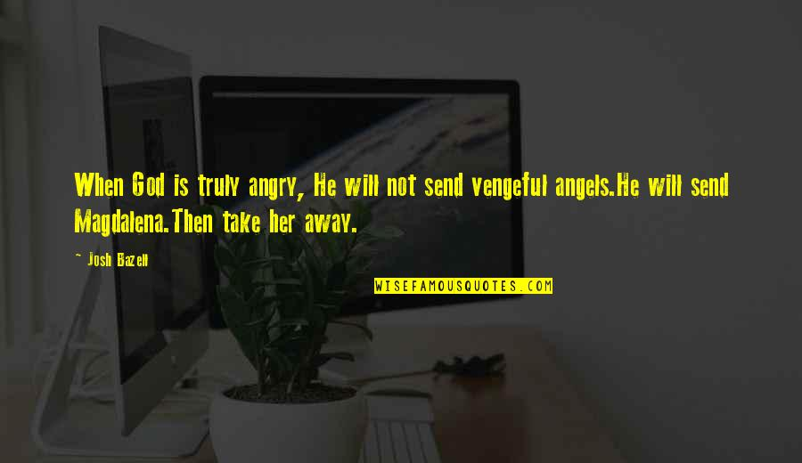Josh Bazell Quotes By Josh Bazell: When God is truly angry, He will not