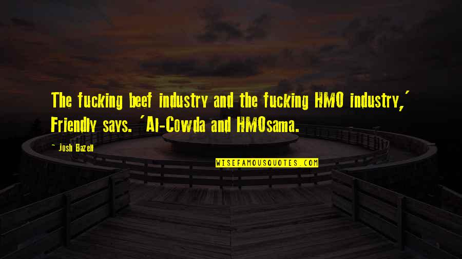 Josh Bazell Quotes By Josh Bazell: The fucking beef industry and the fucking HMO