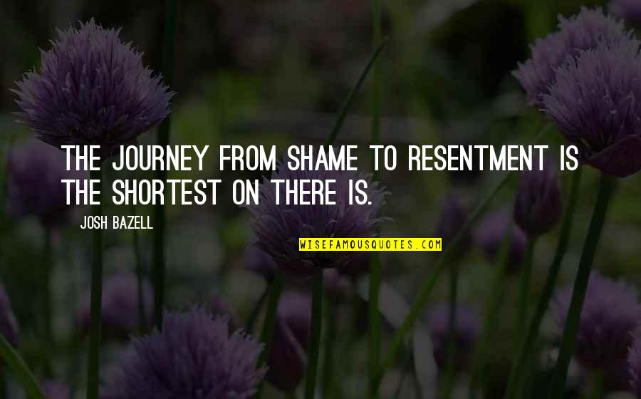 Josh Bazell Quotes By Josh Bazell: The journey from shame to resentment is the