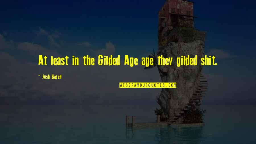 Josh Bazell Quotes By Josh Bazell: At least in the Gilded Age age they