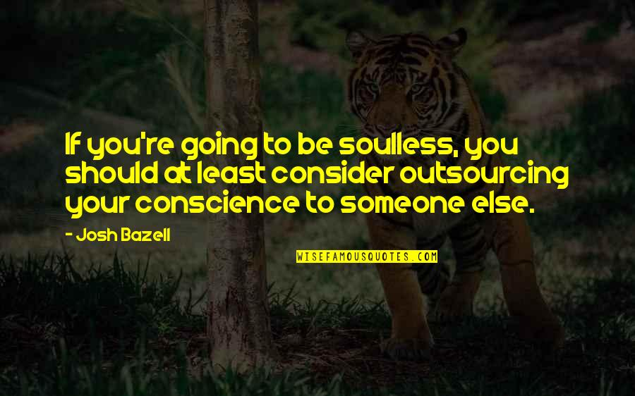 Josh Bazell Quotes By Josh Bazell: If you're going to be soulless, you should