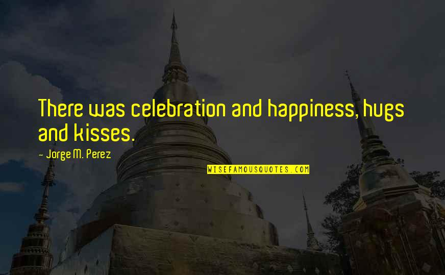 Josh Weinstein Entourage Quotes By Jorge M. Perez: There was celebration and happiness, hugs and kisses.