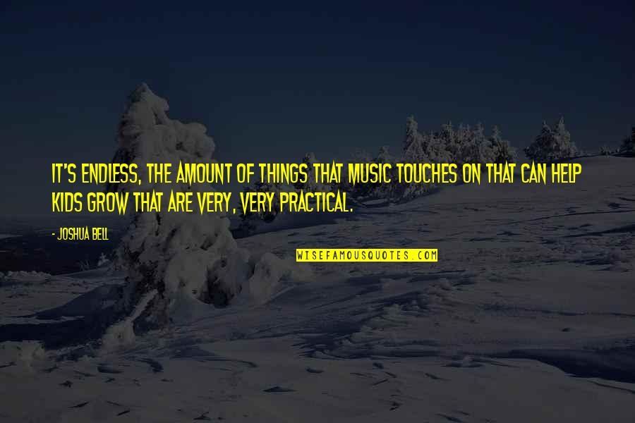 Joshua Bell Quotes By Joshua Bell: It's endless, the amount of things that music